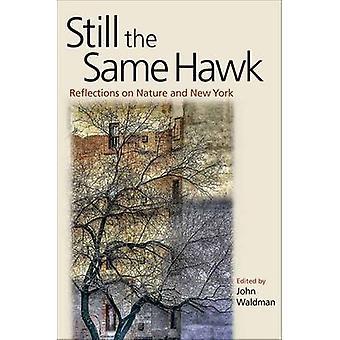 Immer noch die gleichen Hawk - Reflexionen über Natur und New York von John Waldm