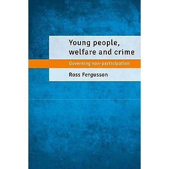 Young people - welfare and crime - Governing non-participation by Ross