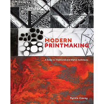 Modern Printmaking - A Guide to Traditional and Digital Techniques by