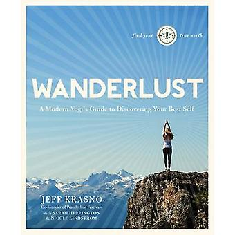 Wanderlust - a Modern Yogi's Guide to Discovering Your Best Self by Je