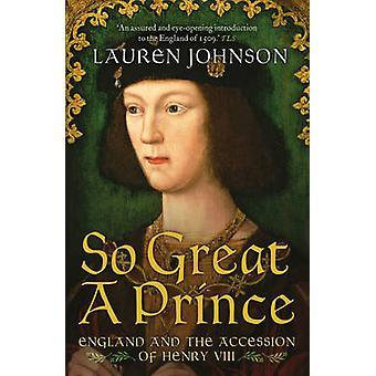 Un così grande principe - Inghilterra e l'ascesa di Enrico VIII da Lauren