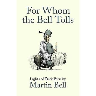 For Whom the Bell Tolls - Light and Dark Verse by Martin Bell - 978184