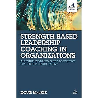 Strength-Based Leadership Coaching in Organizations - An Evidence-Base