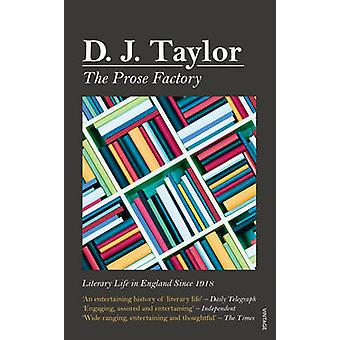 The Prose Factory - Literary Life in Britain Since 1918 by D. J. Taylo