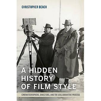 A Hidden History of Film Style - Cinematographers - Directors - and th