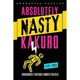 Absolutely Nasty Kakuro Level Three - Dangerously Difficult Number Puz