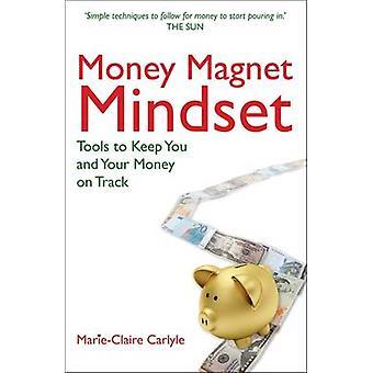 Mentalité d'aimant argent - outils pour garder vous et votre argent sur les rails par Ma