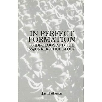 IN PERFECT FORMATION: SS Ideology and the SS-Junkerschule-tolz (Schiffer Military History)