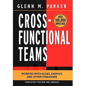 Cross Functional Teams: Working with Allies, Enemies and Other Strangers (Jossey-Bass Business & Management)
