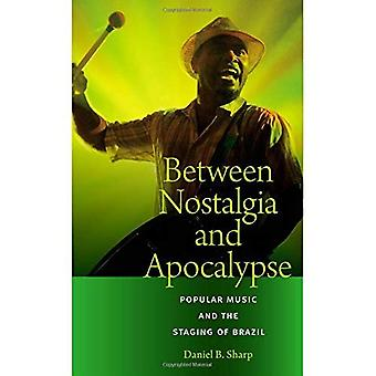 Between Nostalgia and Apocalypse: Popular Music and the Staging of Brazil (Music Culture)