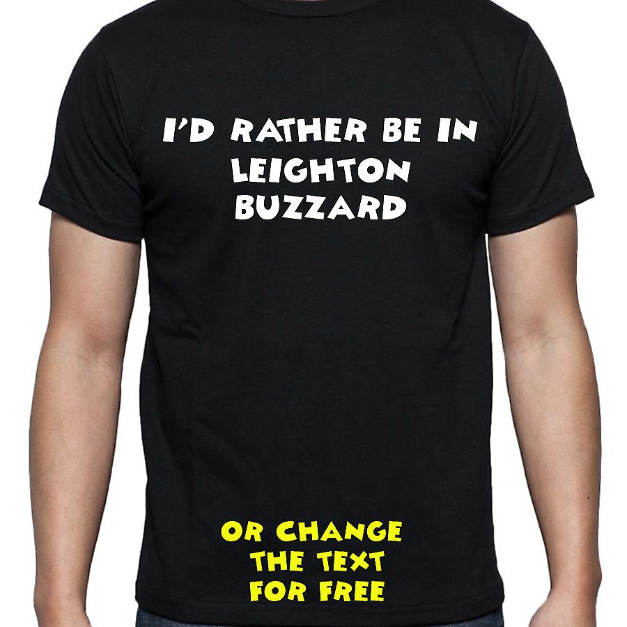 I'd Rather Be In Leighton buzzard Black Hand Printed T shirt
