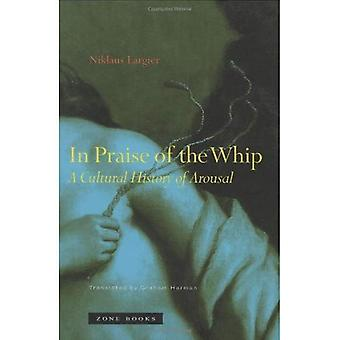 In Praise of the Whip  A Cultural History of Arousal (Translated from German): A Cultural History of Arousal