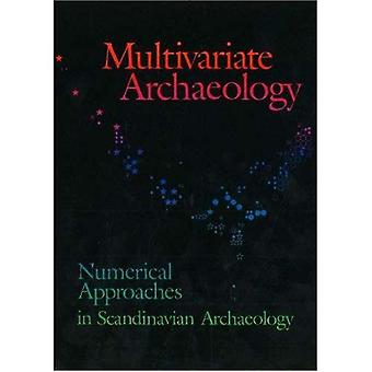 Multivariate Archaeology : Numerical Approaches in Scandinavian Archaeology