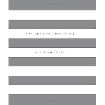 Pwp Landscape Architecture: Building Ideas
