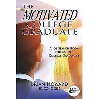 The Motivated College Graduate: A Job Search Book for Recent College Graduates
