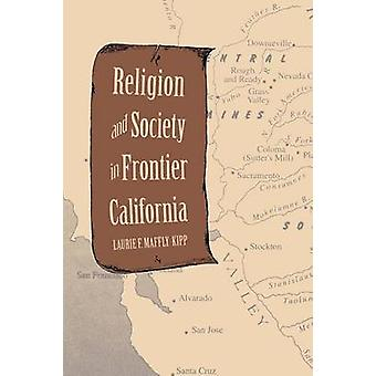 Religion and Society in Frontier California by MafflyKipp & Laurie F.