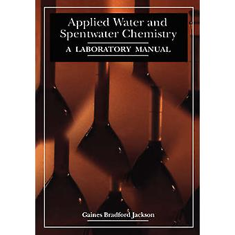 Applied Water and Spentwater Chemistry  A laboratory manual by Jackson & G.B.