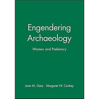 Engendering Archaeology Women and Prehistory by Gero & Joan M.