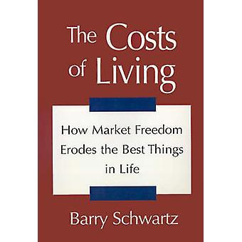 The Costs of Living How Market Freedom Erodes the Best Things in Life by Schwartz & Barry