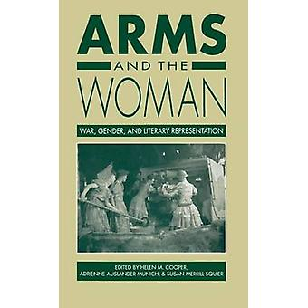 Arms and the Woman War Gender and Literary Representation by Cooper & Helen M.