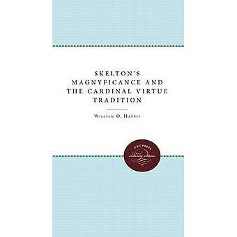 Skeltons Magnyficance and the Cardinal Virtue Tradition by Harris & William O.