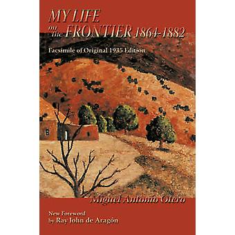 My Life on the Frontier 18641882 by Otero & Miguel Antonio