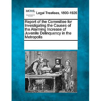 Report of the Committee for Investigating the Causes of the Alarming Increase of Juvenile Delinquency in the Metropolis by Multiple Contributors & See Notes