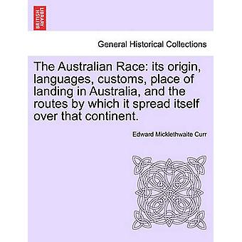 The Australian Race its origin languages customs place of landing in Australia and the routes by which it spread itself over that continent. by Curr & Edward Micklethwaite