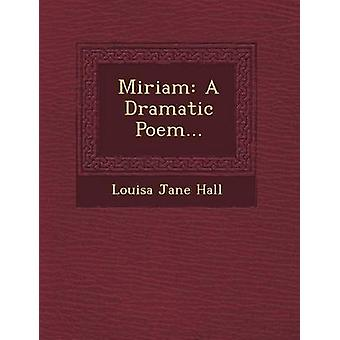 Miriam A Dramatic Poem... by Hall & Louisa Jane