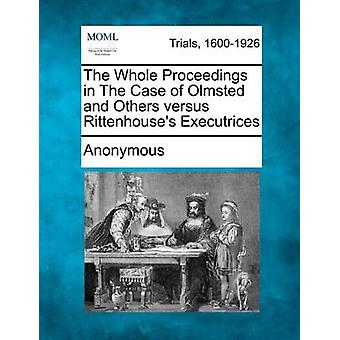 The Whole Proceedings in the Case of Olmsted and Others Versus Rittenhouses Executrices by Anonymous