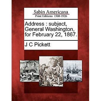 Soggetto di indirizzo generale Washington per 22 febbraio 1867. di Pickett & J C