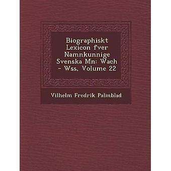 Biographiskt Lexicon fver Namnkunnige Svenska Mn Wach  Wss Volume 22 by Palmblad & Vilhelm Fredrik
