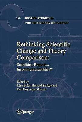 Rethinking Scientific Change and Theory Comparison  Stabilities Ruptures Incommensurabilities by Soler & Lna