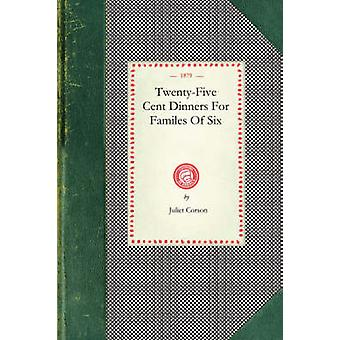 TwentyFive Cent Dinners for Familes of Six by Corson & Juliet