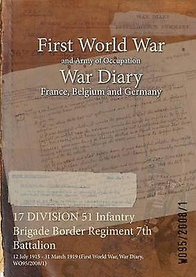 17 DIVISION 51 Infantry Brigade Border RegiHommest 7th Battalion  12 July 1915  31 March 1919 First World War War Diary WO9520081 by WO9520081