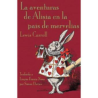La Aventuras de Alisia en la Pais de Mervelias Alices Adventures in Wonderland in Lingua Franca Nova by Carroll & Lewis