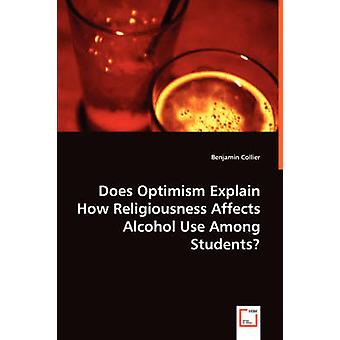 Does Optimism Explain How Religiousness Affects Alcohol Use Among Students by Collier & Benjamin