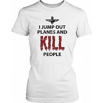 I Jump Out of Planes and Kill People - Parachute Regiment Ladies T Shirt