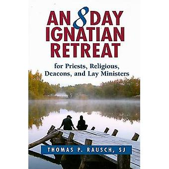 An Eight Day Ignatian Retreat for Priests - Religious - and Lay Minis