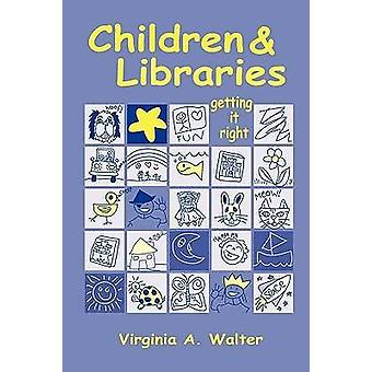 Children & Libraries - Getting it Right by Virginia A. Walter - 978083