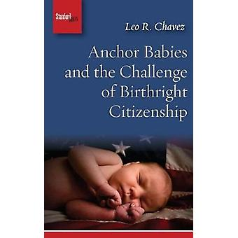 Anchor Babies and the Challenge of Birthright Citizenship by Leo R. C