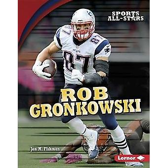 Rob Gronkowski by Jon M Fishman - 9781512439243 Book