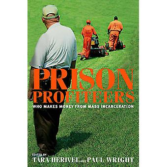 Prison Profiteers - Who Makes Money from Mass Incarceration by Paul Wr