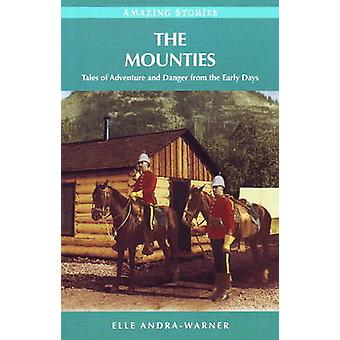The Mounties - Tales of Adventure and Danger from the Early Days by El