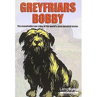 Greyfriars Bobby - The Remarkable True Story of the World's Most Devot
