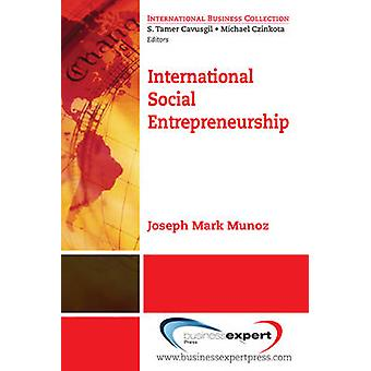 International Social Entrepreneurship Pathways to Personal and Corporate Impact by Munoz & Joseph Mark