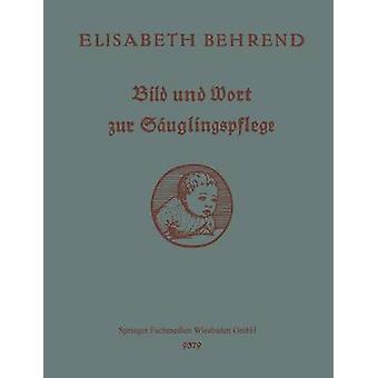 Bild Und Wort Zur Sauglingspflege Unterrichts Und Nachschlagebuch by Behrend & Elisabeth