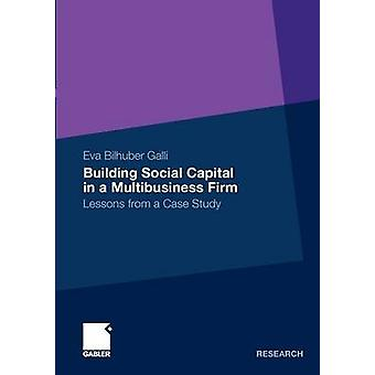 Building Social Capital in a Multibusiness Firm  Lessons from a Case Study by Bilhuber Galli & Eva