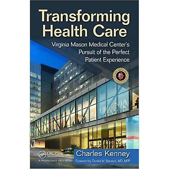 Transforming Health Care: Virginia Mason Medical Center's Pursuit of the Perfect Patient Experience (Hardcover) by Kenney Charles Virginia Mason Clinic