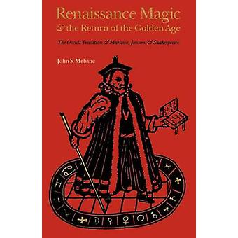 Renaissance Magic and the Return of the Golden Age by John S. Mebane